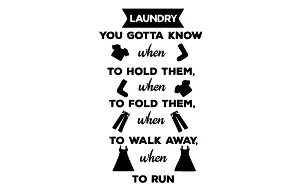Laundry - You Gotta Know when to Hold Them, when to Fold Them, when to Walk Away, when to Run Laundry Room Craft Cut File By Creative Fabrica Crafts