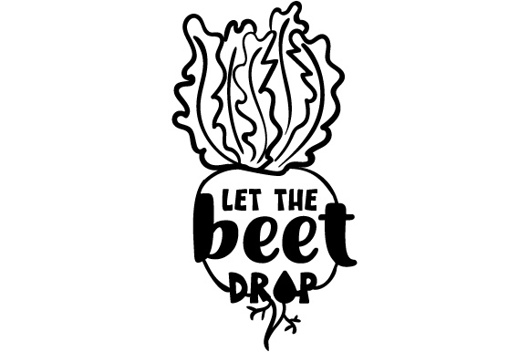 Let the Beet Drop Kitchen Craft Cut File By Creative Fabrica Crafts - Image 2