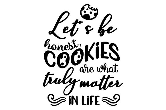 Download Free Let S Be Honest Cookies Are What Truly Matter In Life Svg Cut File By Creative Fabrica Crafts Creative Fabrica for Cricut Explore, Silhouette and other cutting machines.