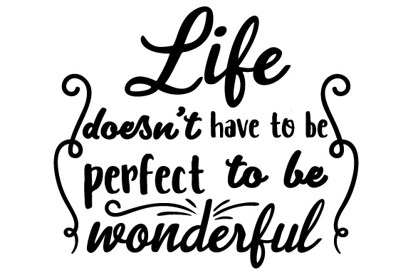 Life Doesn't Have to Be Perfect to Be Wonderful Motivational Craft Cut File By Creative Fabrica Crafts