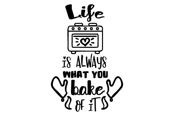Download Free Life Is Always What You Bake Of It Svg Cut File By Creative for Cricut Explore, Silhouette and other cutting machines.