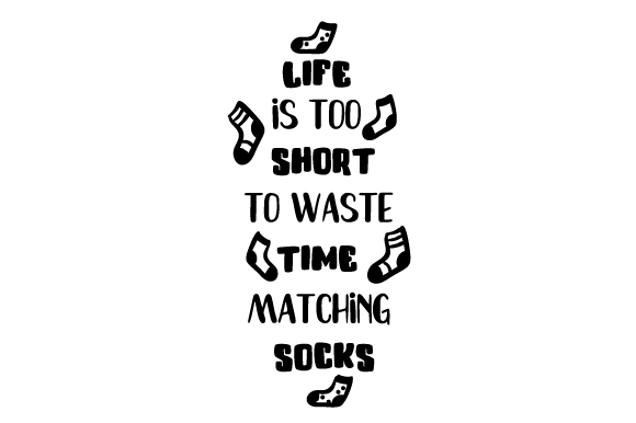 Download Free Life Is Too Short To Waste Time Matching Socks Svg Cut File By for Cricut Explore, Silhouette and other cutting machines.