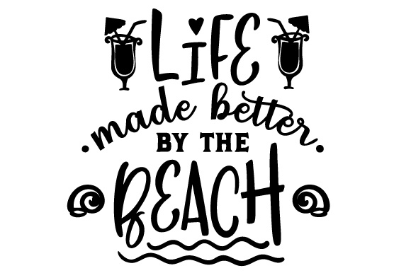 Life Made Better by the Beach Summer Craft Cut File By Creative Fabrica Crafts