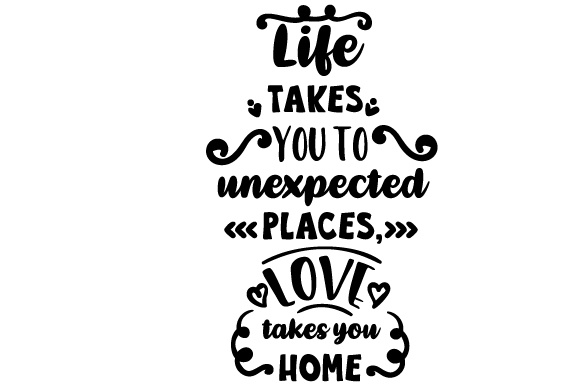 Download Free Life Takes You To Unexpected Places Love Takes You Home Svg Cut File By Creative Fabrica Crafts Creative Fabrica for Cricut Explore, Silhouette and other cutting machines.