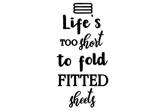 Life's Too Short to Fold Fitted Sheets Laundry Room Craft Cut File By Creative Fabrica Crafts