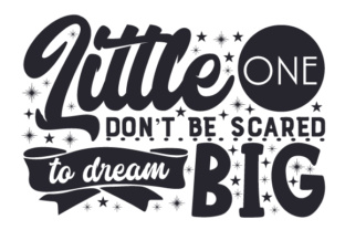 Little One, Don't Be Scared to Dream Big Craft Design By Creative Fabrica Crafts