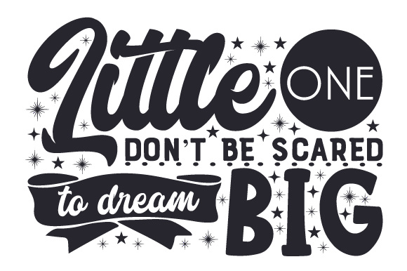 Little One, Don't Be Scared to Dream Big Bedroom Craft Cut File By Creative Fabrica Crafts
