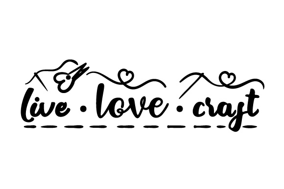 Live - Love - Craft Hobbies Craft Cut File By Creative Fabrica Crafts
