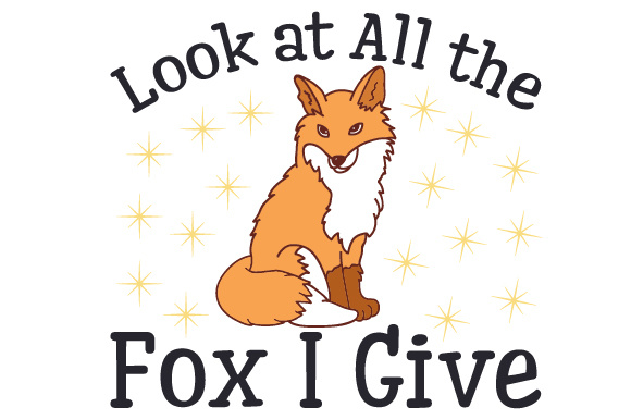 Look at All the Fox I Give Animals Craft Cut File By Creative Fabrica Crafts
