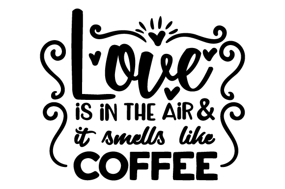 Download Love is in the air & it smells like coffee SVG Cut file by ...