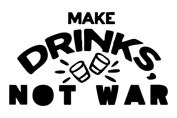 Download Free Make Drinks Not War Svg Cut File By Creative Fabrica Crafts for Cricut Explore, Silhouette and other cutting machines.