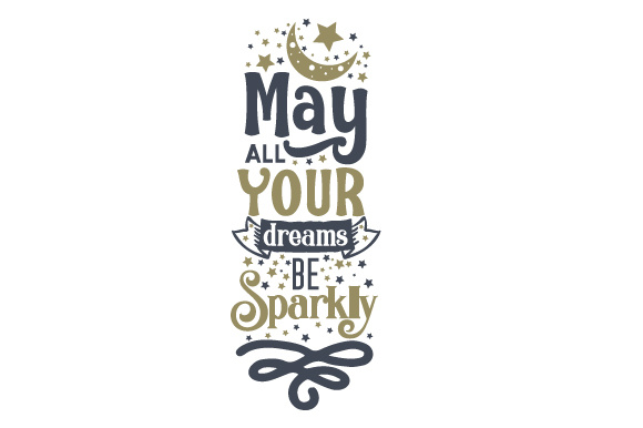 Download Free May All Your Dreams Be Sparkly Svg Cut File By Creative Fabrica for Cricut Explore, Silhouette and other cutting machines.