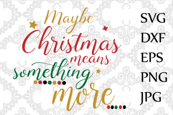 Download Free Maybe Christmas Means Something More Svg Christmas Svg T Shirt Svg for Cricut Explore, Silhouette and other cutting machines.