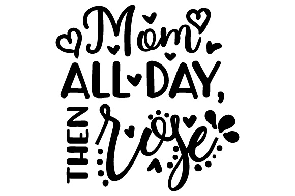 Mom All Day, then Rose Wine Craft Cut File By Creative Fabrica Crafts