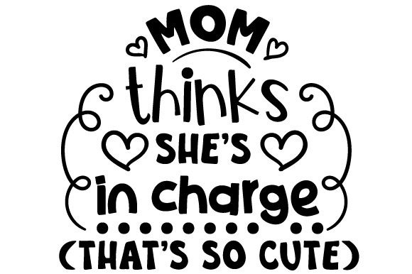 Mom Thinks She's in Charge (that's so Cute) Kinder Plotterdatei von Creative Fabrica Crafts