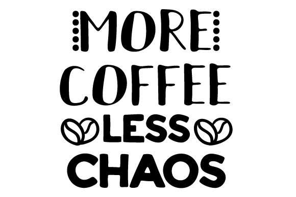 Download Free More Coffee Less Chaos Svg Cut File By Creative Fabrica Crafts for Cricut Explore, Silhouette and other cutting machines.