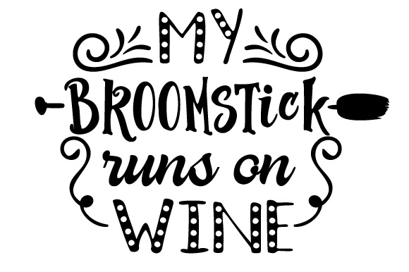 My Broomstick Runs On Wine Svg Cut File By Creative Fabrica