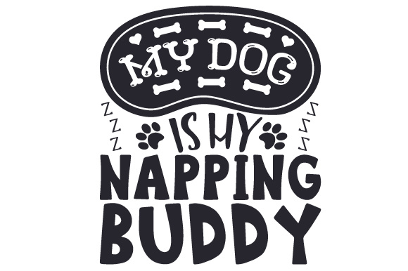 My Dog is My Napping Buddy Dogs Craft Cut File By Creative Fabrica Crafts