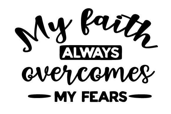 Download Free My Faith Always Overcomes My Fears Svg Cut File By Creative Fabrica Crafts Creative Fabrica for Cricut Explore, Silhouette and other cutting machines.