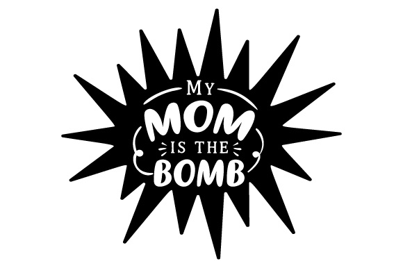 Download Free My Mom Is The Bomb Svg Cut File By Creative Fabrica Crafts for Cricut Explore, Silhouette and other cutting machines.