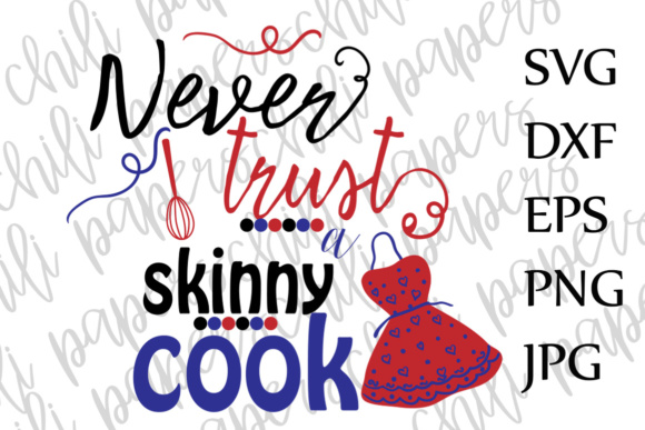 Download Free Never Trust A Skinny Cook Svg Kitchen Svg Kitchen Quote Svg for Cricut Explore, Silhouette and other cutting machines.
