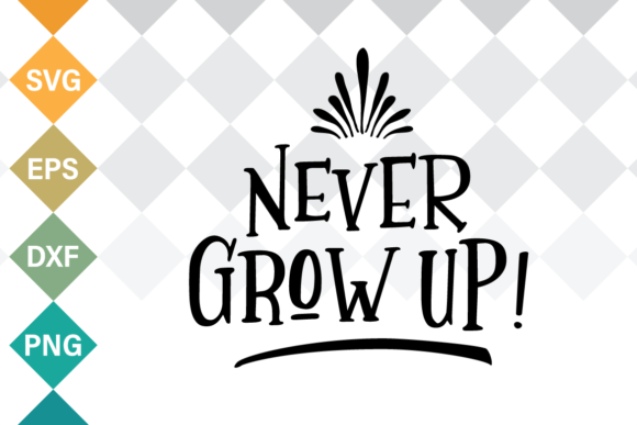 Never Grow Up SVG Cut File Graphic By Typia Nesia