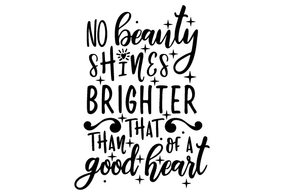 No Beauty Shines Brighter Than That Of A Good Heart Svg Cut File By Creative Fabrica Crafts Creative Fabrica