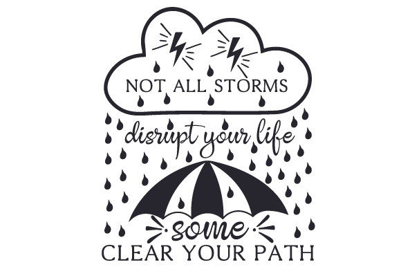Not All Storms Disrupt Your Life, Some Clear Your Path Motivational Craft Cut File By Creative Fabrica Crafts