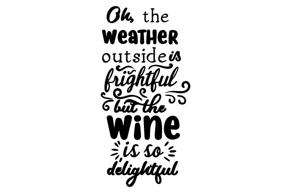 Download Free Oh The Weather Outside Is Frightful But The Wine Is So Delightful for Cricut Explore, Silhouette and other cutting machines.
