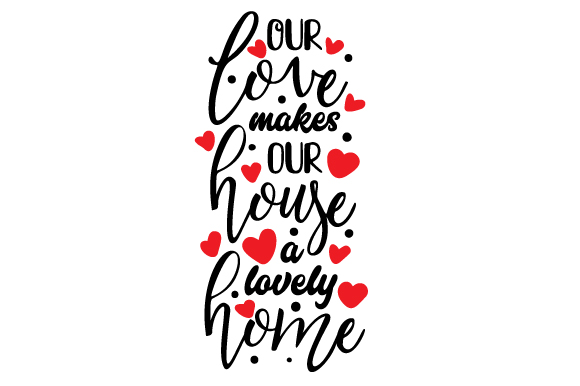 Download Free Our Love Makes Our House A Lovely Home Svg Cut File By Creative SVG Cut Files