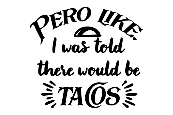 Download Free Pero Like I Was Told There Would Be Tacos Svg Cut File By for Cricut Explore, Silhouette and other cutting machines.