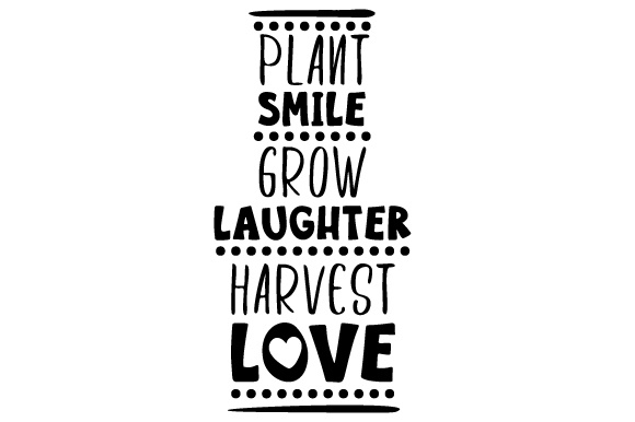 Plant - Smile - Grow - Laughter - Harvest - Love Craft Design By Creative Fabrica Crafts