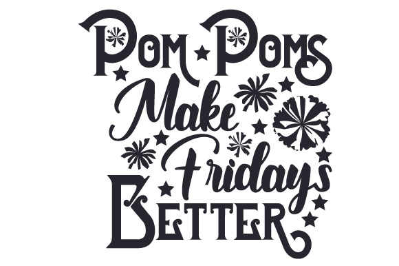 Pom Poms Make Fridays Better Dance & Cheer Craft Cut File By Creative Fabrica Crafts