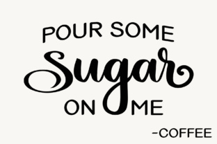 Pour Some Sugar on Me Coffee Graphic By Jessica Maike