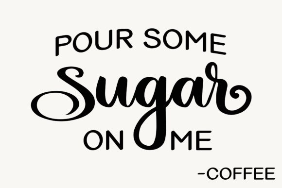 Print on Demand: Pour Some Sugar on Me Coffee Graphic Crafts By Jessica Maike