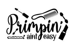 Primpin' Aint Easy Craft Design By Creative Fabrica Crafts