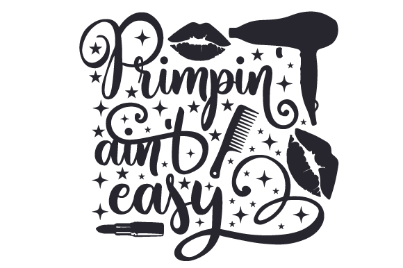Download Free Primpin Ain T Easy Svg Cut File By Creative Fabrica Crafts for Cricut Explore, Silhouette and other cutting machines.