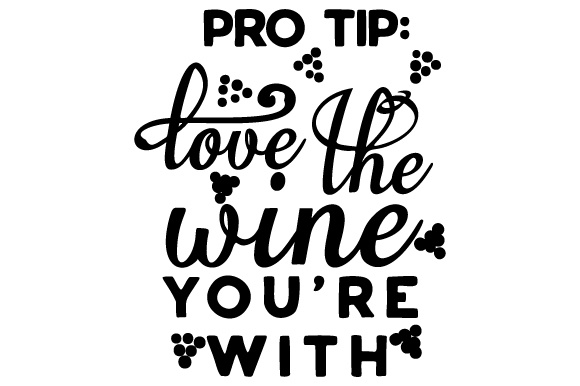 Download Free Pro Tip Love The Wine You Re With Svg Cut File By Creative SVG Cut Files