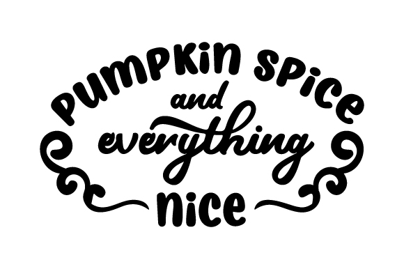 Pumpkin Spice And Everything Nice Svg Cut File By Creative