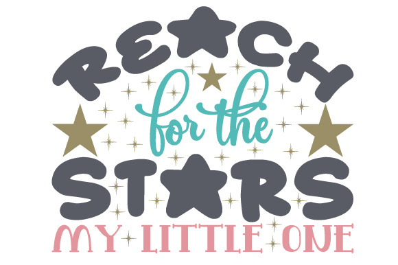 Download Free Reach For The Stars My Little One Svg Cut File By Creative for Cricut Explore, Silhouette and other cutting machines.