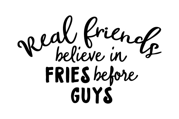 Download Free Real Friends Believe In Fries Before Guys Svg Cut File By for Cricut Explore, Silhouette and other cutting machines.