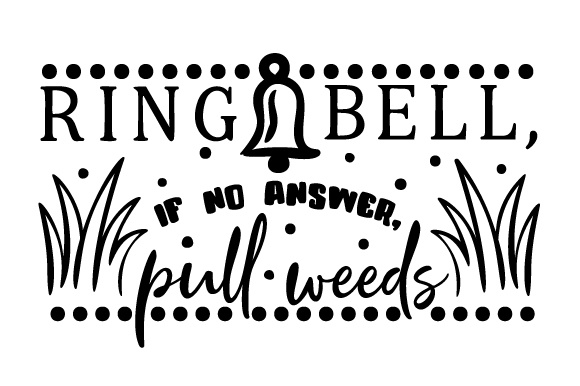 Ring Bell, if No Answer, Pull Weeds Doors Signs Craft Cut File By Creative Fabrica Crafts