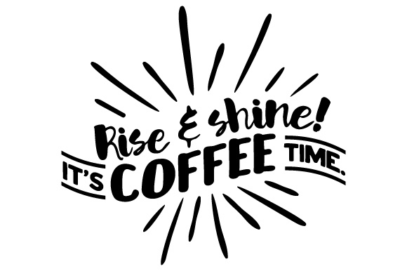 Download Free Rise And Shine It S Coffee Time Svg Cut File By Creative Fabrica Crafts Creative Fabrica for Cricut Explore, Silhouette and other cutting machines.