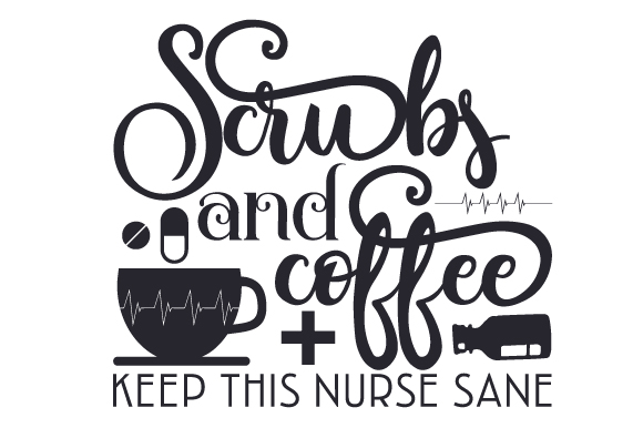 Scrubs And Coffee Keep This Nurse Sane Svg Cut File By