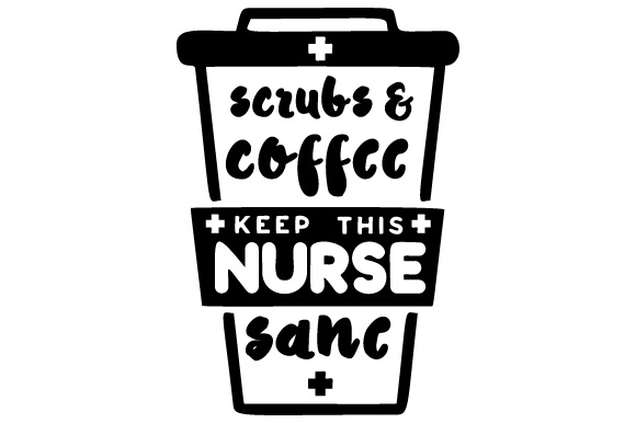 Scrubs and Coffee Keep This Nurse Sane Medical Craft Cut File By Creative Fabrica Crafts
