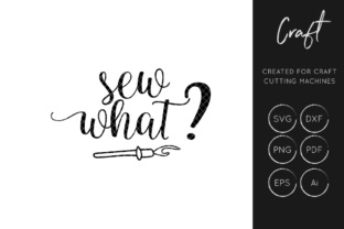 Download Free Sew What Graphic By Illuztrate Creative Fabrica for Cricut Explore, Silhouette and other cutting machines.
