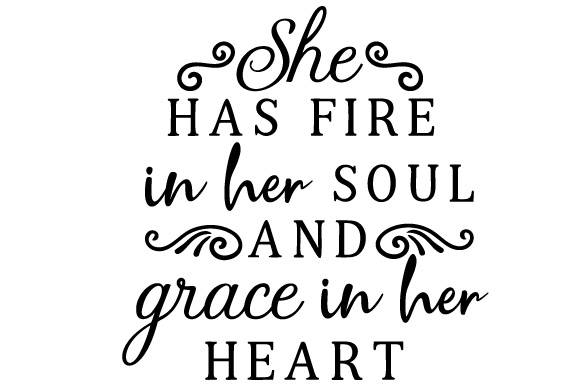 She Has Fire in Her Soul and Grace in Her Heart Motivational Craft Cut File By Creative Fabrica Crafts