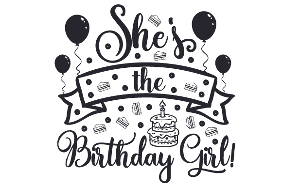Download Free She S The Birthday Girl Svg Cut File By Creative Fabrica Crafts for Cricut Explore, Silhouette and other cutting machines.