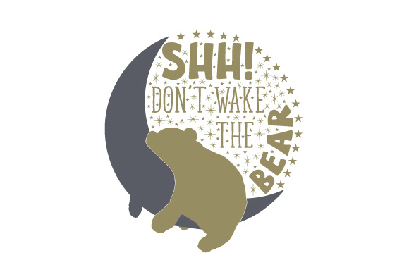 Shh! Don't Wake the Bear Home Craft Cut File By Creative Fabrica Crafts