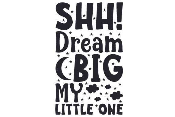 Download Free Shh Dream Big My Little One Svg Cut File By Creative Fabrica for Cricut Explore, Silhouette and other cutting machines.